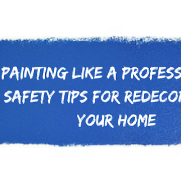 Painting Like a Professional: Safety Tops for Redecorating Your Home